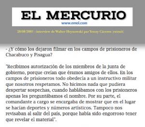 """Concernant le film """"Yo he sido, yo soy, yo seré"""", El Mercurio a toujours validé le scénario de la présence d'Heynowski et Scheumann à Chacabuco et Pisagua. Dès 1976 et ci-dessus en 2001. Nous montrerons que la direction du Mercurio était informée que Miguel Herberg était le seul organisateur de ces reportages, et Heynowski et Scheumann absents du Chili à cette occasion."""